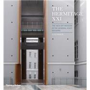 The Hermitage Xxi: The New Art Museum in the General Staff Building by Yawein, Oleg; Betsky, Aaron; Shvidkovsky, Dmitri; Yavein, Oleg, 9780500343012