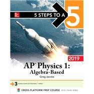 5 Steps to a 5: AP Physics 1 Algebra-Based 2019 by Jacobs, Greg, 9781260123012