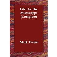 Life on the Mississippi Complete by Twain, Mark, 9781406813012