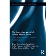 The Interactive World of Severe Mental Illness: Case Studies of the U.S. Mental Health System by Semmelhack; Diana J., 9780415743013