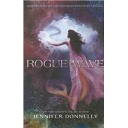Waterfire Saga, Book Two Rogue Wave by Donnelly, Jennifer, 9781484713013