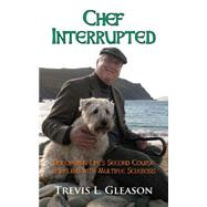 Chef Interrupted: Discovering Life's Second Course in Ireland With Multiple Sclerosis by Gleason, Trevis L., 9781603813013