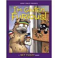 I'm Gluten Furious A Get Fuzzy Treasury by Conley, Darby, 9781449463014