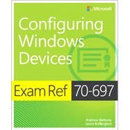 Exam Ref 70-697 Configuring Windows Devices by Bettany, Andrew; Kellington, Jason, 9781509303014