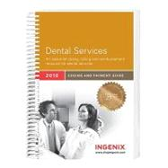 Coding Guide for Dental Services 2010: A Comprehensive Coding, Billing, and Reimbursement Resource for Dental Services by Ingenix, 9781601513014