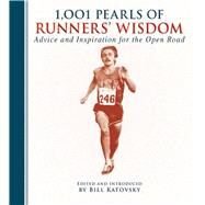 1,001 Pearls of Runners' Wisdom: Advice and Inspiration for the Open Road by Katovsky, Bill, 9781632203014