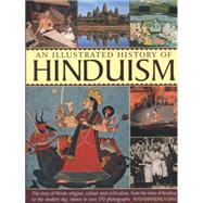 An Illustrated History of Hinduism: The Story of Hindu Religion, Culture and Civilization, from the Time of Krishna to the Modern Day, Shown in over 170 Photographs by Das, Rasamandala, 9781780193014