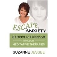 Escape Anxiety: 8 Steps to Freedom Through Meditative Therapies by Jessee, Suzanne, 9781590793015