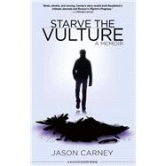 Starve the Vulture: A Memoir by Carney, Jason; Jones, Kaylie, 9781617753015