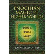 Enochian Magic and the Higher Worlds by Desalvo, John, Ph.d., 9781620553015
