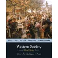 Western Society: A Brief History, Volume 2: From Absolutism to Present by McKay, John P.; Hill, Bennett D.; Buckler, John; Crowston, Clare Haru; Wiesner-Hanks, Merry E., 9780312683016