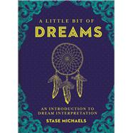 A Little Bit of Dreams An Introduction to Dream Interpretation by Michaels, Stase, 9781454913016