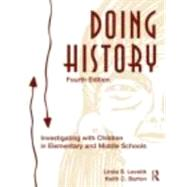 Doing History: Investigating With Children in Elementary and Middle Schools by Levstik; Linda S., 9780415873017