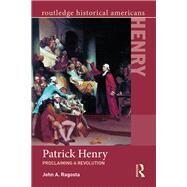 Patrick Henry: Proclaiming a Revolution by Ragosta; John, 9781138023017