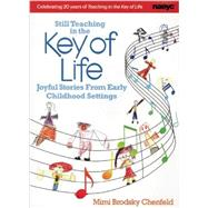 Still Teaching in the Key of Life: Joyful Stories from Early Childhood Settings by Chenfeld, Mimi Brodsky, 9781938113017