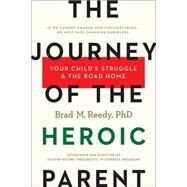 The Journey of the Heroic Parent by Reedy, Brad M., Ph.D., 9781941393017