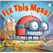 Fix This Mess! by Arnold, Tedd, 9780823433018