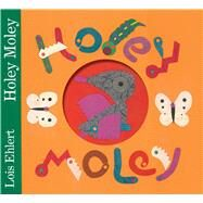 Holey Moley by Ehlert, Lois, 9781442493018