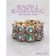 Beautiful Beadweaving Simply gorgeous jewelry by Lam, Isabella, 9781627003018