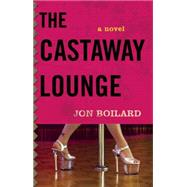 The Castaway Lounge by Boilard, Jon, 9781938103018