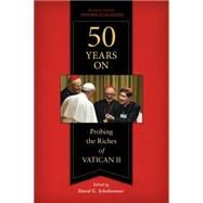 50 Years on: Probing the Riches of Vatican II by Schultenover, David; Schloesser, Stephen, 9780814683019
