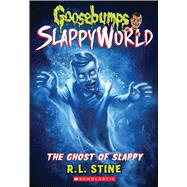 The Ghost of Slappy (Goosebumps SlappyWorld #6) by Stine, R. L., 9781338223019