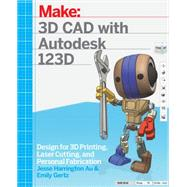 3d CAD With Autodesk 123d by Au, Jesse Harrington; Gertz, Emily, 9781449343019