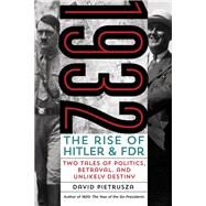 1932 The Rise of Hitler and FDR--Two Tales of Politics, Betrayal, and Unlikely Destiny by Pietrusza, David, 9780762793020