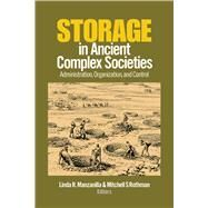 Storage in Ancient Complex Societies: Administration, Organization, and Control by Manzanilla; Linda R., 9781629583020