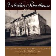 The Forbidden Schoolhouse: The True and Dramatic Story of Prudence Candall and Her Students by Jurmain, Suzanne, 9780618473021