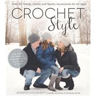 Crochet Style Over 30 Trendy, Classic and Sporty Accessories for All Ages by Dougherty, Jennifer, 9781624143021