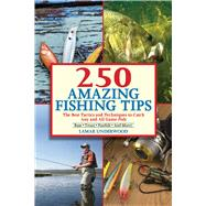 250 Amazing Fishing Tips: The Best Tactics and Techniques to Catch Any and All Game Fish by Underwood, Lamar, 9781632203021