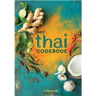 My Thai Cookbook by Kime, Tom; Linder, Lisa, 9781681883021