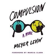 Compulsion A Novel by Levin, Meyer; Clark, Marcia; Levin, Gabriel, 9781941493021