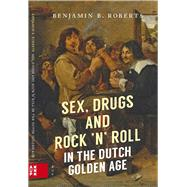 Sex, Drugs and Rock 'n' Roll in the Dutch Golden Age by Roberts, Benjamin B., 9789462983021