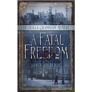 A Fatal Freedom by Laurence, Janet, 9780750963022
