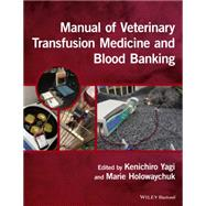 Manual of Veterinary Transfusion Medicine and Blood Banking by Yagi, Kenichiro, 9781118933022