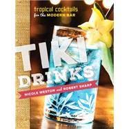 Tiki Drinks: Tropical Cocktails for the Modern Bar by Sharp, Robert; Weston, Nicole, 9781581573022