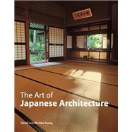 The Art of Japanese Architecture by Young, David; Young, Michiko; Yew, Tan Hong; Simmons, Ben; Noboru, Murata, 9784805313022