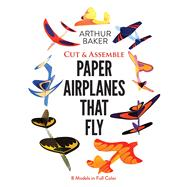 Cut & Assemble Paper Airplanes That Fly by Baker, Arthur, 9780486243023