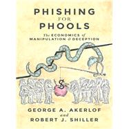 Phishing for Phools by Akerlof, George A.; Shiller, Robert J., 9780691173023