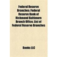 Federal Reserve Branches : Federal Reserve Bank of Richmond Baltimore Branch Office, List of Federal Reserve Branches by , 9781155553023