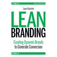 Lean Branding: Creating Dynamics Brands to Generate Conversion by Busche, Laura, 9781449373023
