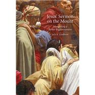 Jesus' Sermon on the Mount: Mandating a Better Righteousness by Lundbom, Jack R., 9781451493023