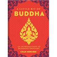 A Little Bit of Buddha An Introduction to Buddhist Thought by Mercree, Chad, 9781454913023