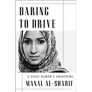Daring to Drive A Saudi Woman's Awakening by al-Sharif, Manal, 9781476793023