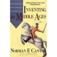 Inventing the Middle Ages : The Lives, Works, and Ideas of the Great Medievalists of the Twentieth Century by Cantor, Norman F., 9780688123024