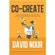 Co-Create Partnering with Customers and Clients to Find Your Next Great Idea by Nour, David, 9781250103024