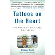 Tattoos on the Heart : The Power of Boundless Compassion by Boyle, Gregory, 9781439153024