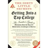 The Dirty Little Secrets of Getting Into a Top College: An Insider's Guide to Admission into the Top 100 Universities & Colleges in America by Chatterjee, Pria, 9781941393024
